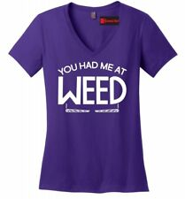 You Had Me At Weed Funny Ladies V-Neck T Shirt Stoner Marijuana College Party Z5
