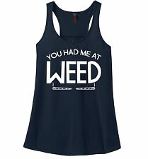You Had Me At Weed Funny Ladies Tank Top Stoner Marijuana College Party Z6