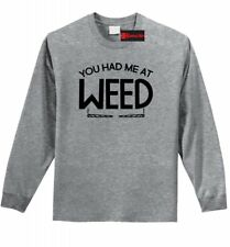 You Had Me At Weed Funny Long SLV T Shirt Stoner Marijuana College Party Tee Z1