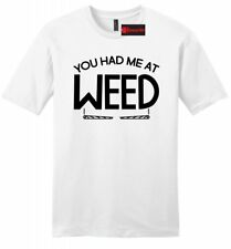 You Had Me At Weed Funny Mens Soft T Shirt Stoner Marijuana College Party Tee Z2