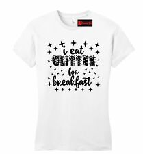 I Eat Glitter For Breakfast Funny Juniors T Shirt Cute Gift Graphic Slim Fit Tee