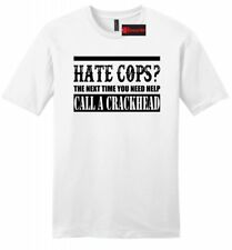 Hate Cops You Need Help Call A Crackhead Mens T Shirt Police Lives Matter Tee Z2