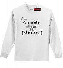 If You Stumble Make It Part Of The Dance LS T Shirt Motivational Graphic Tee Z1
