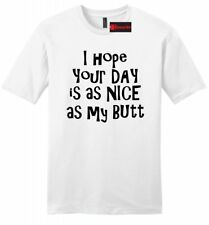 Hope Your Day Nice As My Butt Funny Mens Soft T Shirt College Party Humor Tee Z2