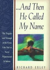 And Then He Called My Name by Richard Exley (1996, Hardcover)