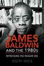James Baldwin and the 1980s: Witnessing the Reagan Era by Joseph Vogel Hardcover