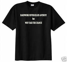 Hard Work Never Killed Anybody But Why Take The Chance T-shirt Funny Humor