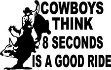 COWBOYS THINK 8 SECONDS IS A GOOD RIDE RODEO SEX BULL  VINYL DECAL STICKER 505 +