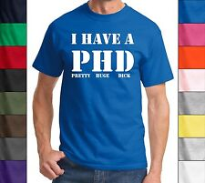 I Have A PHD Pretty Huge Dick-Funny Adult T-Shirt Sex Offensive Humor Mature Tee