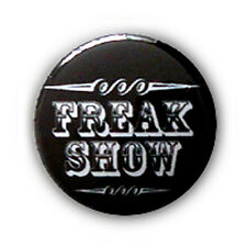 Badge FREAK SHOW tattoo rock punk geek nerd rockabilly vintage retro pin's Ø25mm