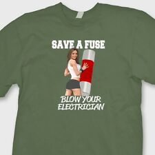 Save A Fuse Blow Your Electrician Sexy funny T-shirt humor Tee Shirt