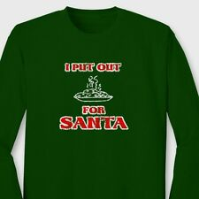 I PUT OUT FOR SANTA Funny Adult T-shirt Holiday Humor Xmas Long Sleeve Tee