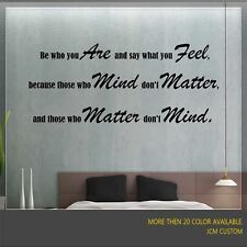 Be Who Are You Are and Say What You Feel - Vinyl Decal Wall Inspirational Quotes