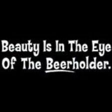 NEW FUNNY DRINKING BEER T-SHIRT - Beauty is in the eye of the Beer holder! PLUS