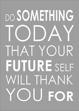 Do Something Today That Your Future Self Will Thank You For - Inspiring Quote