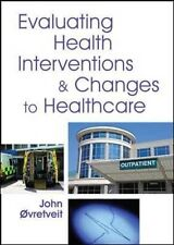 NEW Evaluating Health Interventions and Changes to Healthcare by John Ovretveit