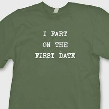 I FART ON THE FIRST DATE Funny Rude T-shirt Boyfriend Gag Gift Tee Shirt