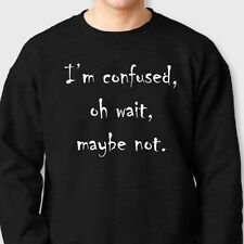 I'm Confused Oh Wait Maybe Not Funny T-shirt College Humor Crew Neck Sweatshirt