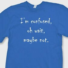 I'm Confused Oh Wait Maybe Not Funny T-shirt Silly Joke College Humor Tee Shirt