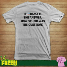 If Obama Is The Answer How Stupid Was The Question Shirt - Democrat Republican