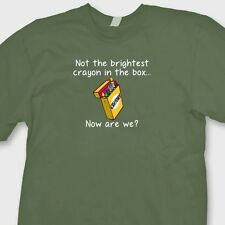 Not The Brightest Crayon In The Box...T-shirt Sarcastic Humor Funny Tee Shirt