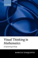 NEW Visual Thinking in Mathematics: An Epistemological Study by Marcus Giaquinto