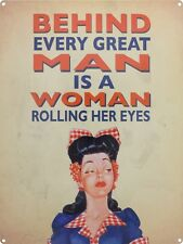 Behind Every Great Man Is A Woman Rolling Her Eyes Tin Sign 30x40cm