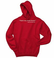 That's Too Much Bacon Said Noone Ever Funny Crewneck Hooded Sweatshirt Hoodie