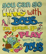 SASSY CHICK U CAN GO HANG WITH THE BOYS & I WILL PLAY WITH MY TOYS SHIRT #SC-21