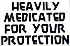 Heavily Medicated For Your Protection Car Truck Window Vinyl Decal Sticker COLOR