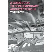 A Guidebook to Contemporary Architecture in Toronto Goodfellow, Phil/ Goodfellow