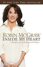Inside My Heart: Choosing to Live with Passion and Purpose by McGraw, Robin