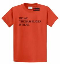 Relax The Bass Player Is Here Funny T Shirt Band Musician Holiday Gift Tee