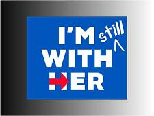 I'm Still With Her Hillary for President 2016 Bumper Sticker Decal