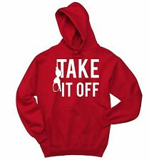 Take It Off Funny Sweatshirt Sexual Humor Adult Holiday Gift Hoodie