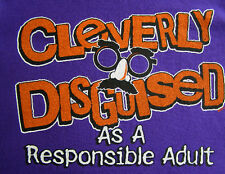 NEW FUNNY TSHIRT - Cleverly Disguised As A Responsible Adult!