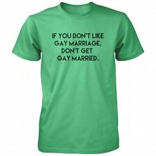 If You Don't Like Gay Marriage Don't Get Gay Married T-shirt -LGBT