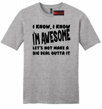 I Know I'm Awesome Big Deal Outta It Funny Mens Sft T Shirt College Party Tee Z2