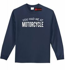 You Had Me At Motorcycle Funny LS T Shirt Biker Husband Brother Boyfriend Tee Z1