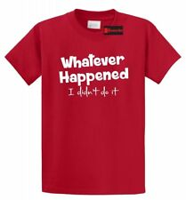 Whatever Happened I Didn't Do It Funny T Shirt College Party Tee Shirt
