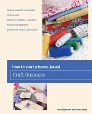 HOW TO START A HOME-BASED CRAFT BUSINESS - OBERRECHT, KENN/ LEWIS, PATRICE - NEW