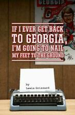 IF I EVER GET BACK TO GEORGIA, I'M GONNA NAIL MY FEET TO THE GROUND - GRIZZARD,