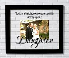 Today a bride, tomorrow a wife, always your Daughter - Father Mother Wedding Flo