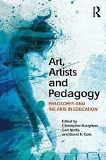 Art, Artists and Pedagogy: Philosophy and the Arts in Education by Christopher N