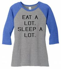 Eat A Lot Sleep A Lot Funny Ladies 3/4-Slv Raglan Food College Party Gift Tee Z9