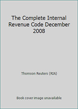 The Complete Internal Revenue Code December 2008 by Thomson Reuters (RIA)