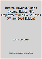 Internal Revenue Code : Income, Estate, Gift, Employment and Excise Taxes...