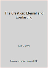The Creation: Eternal and Everlasting by Ron C. Olive