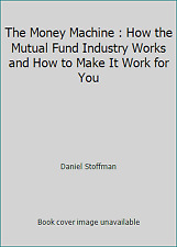 The Money Machine : How the Mutual Fund Industry Works and How to Make It...