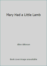 Mary Had a Little Lamb by Allen Atkinson